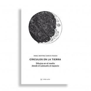 Círculos en la Tierra. Dibujos en el Medio desde el Subsuelo al Espacio