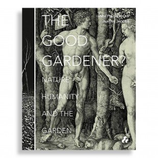The Good Gardener. Nature, Humanity and the Garden