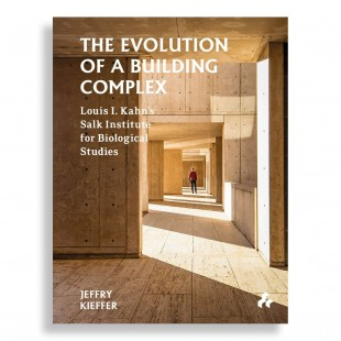 The Evolution of a Building Complex. Louis I. Kahn's Salk Institute for Biological Studies