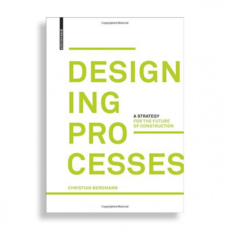 Designing Processes. A Strategy for the Future of Construction