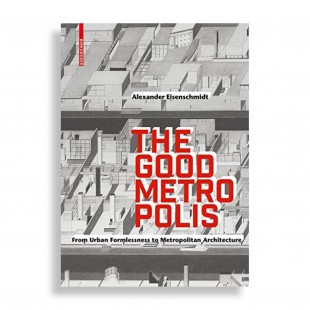 The Good Metropolis. From Urban Formlessness to Metropolitan Architecture