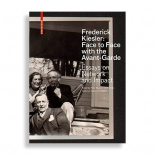 Frederick Kiesler: Face to Face with the Avant-Garde. Essays on Network and Impact