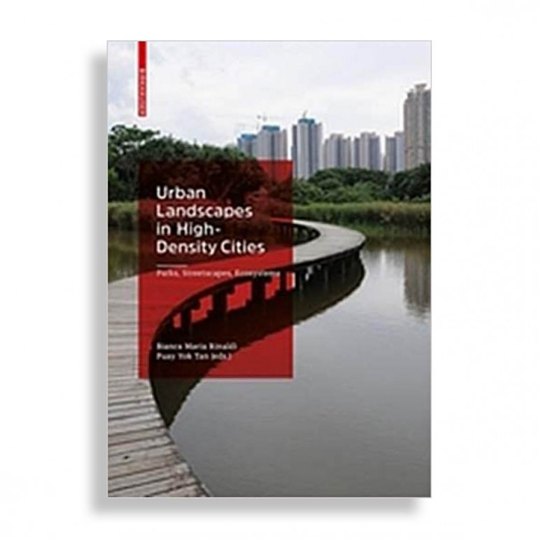 Urban Landscapes in High-Density Cities. Parks, Streetscapes, Ecosystems
