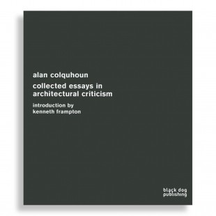 Alan Colquhoun. Collected Essays in Architectural Criticism