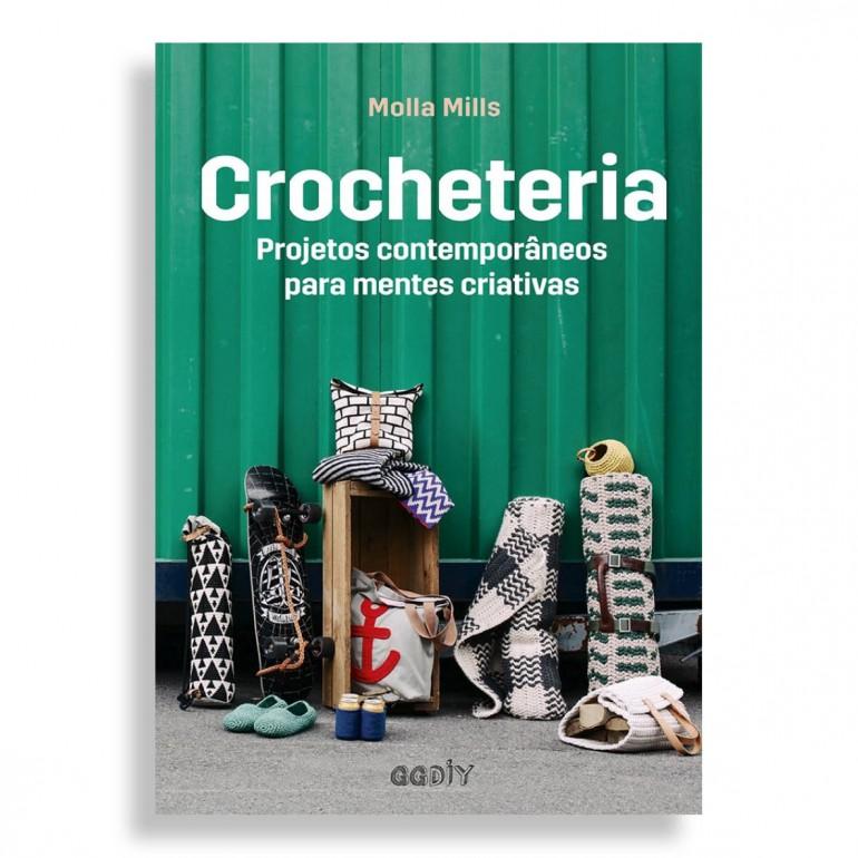 Crocheteria. Projetos Contemporâneos para Mentes Criativas