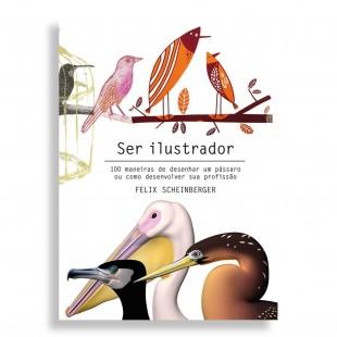 Ser Ilustrador. 100 Maneiras de Desenhar um Pássaro ou como Desenvolver sua Profissão