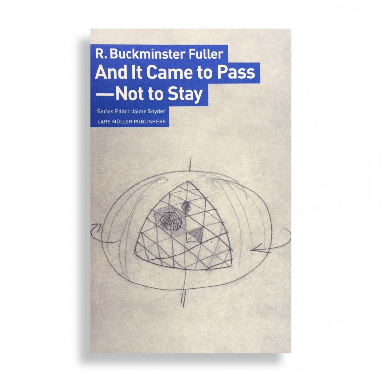 R. Buckminster Fuller. And it Came to Pass – Not to Stay
