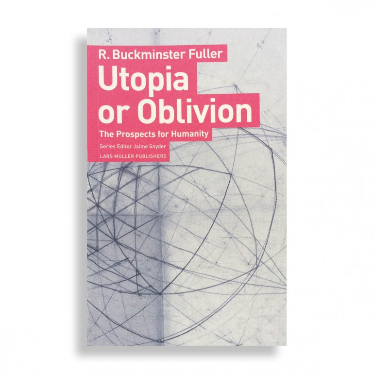 R. Buckminster Fuller. Utopia or Oblivion. The Prospects for Humanity