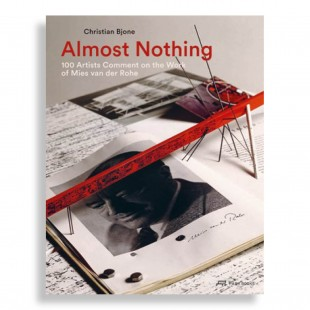 Almost Nothing. 100 Artists Comment on the Work of Mies van der Rohe