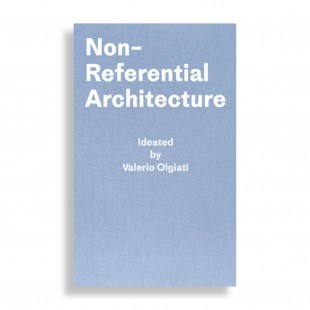 Non-Referential Architecture. Ideated by Valerio Olgiati