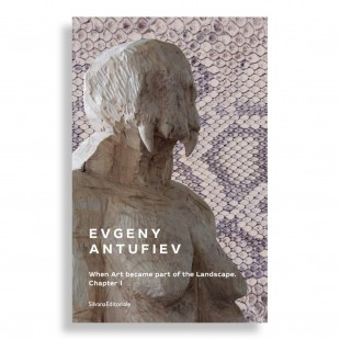 Evgeny Antufiev. When Art Became Part of the Landscape. Chapter I