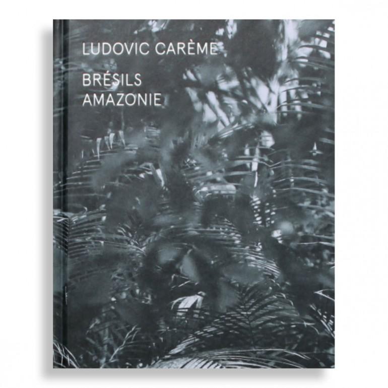Ludovic Carème. Brésils Amazonie
