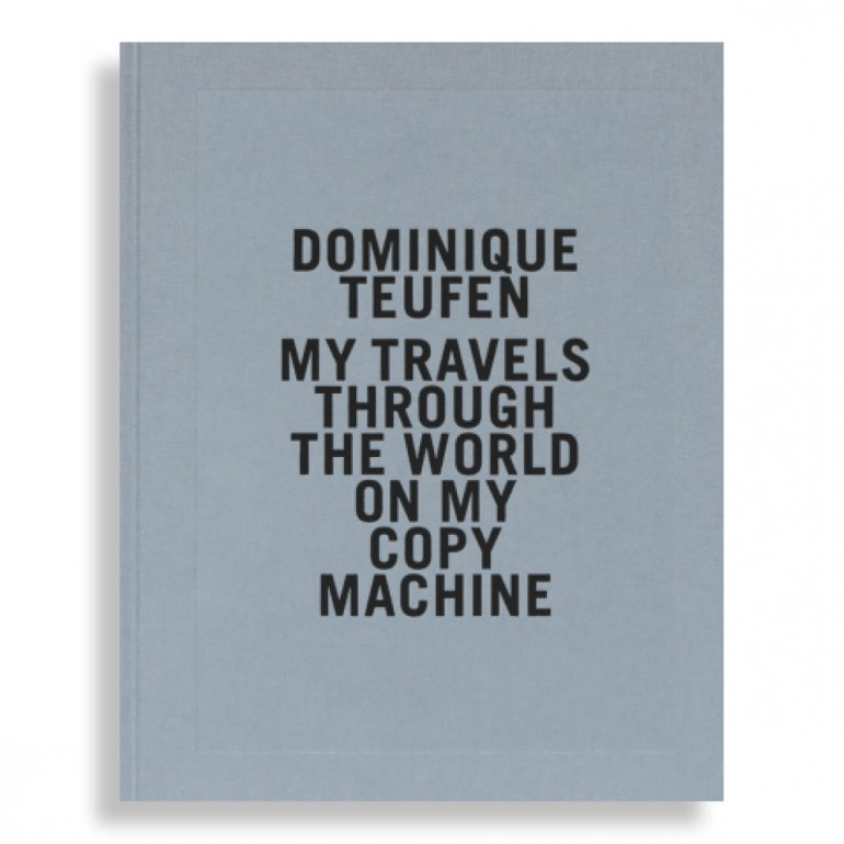 Dominique Teufen. My Travels Through the World on my Copy Machine