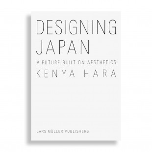 Kenya Hara. Designing Japan. A Future Built on Aesthetics