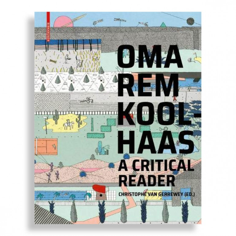 OMA/Rem Koolhaas. A Critical Reader from 'Delirious New York' to 'S,M,L,XL'