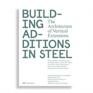 Building Additions in Steel. The Architecture of Vertical Extensions