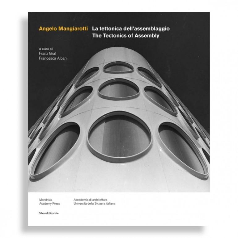 Angelo Mangiarotti. The Tectonics of Assembly