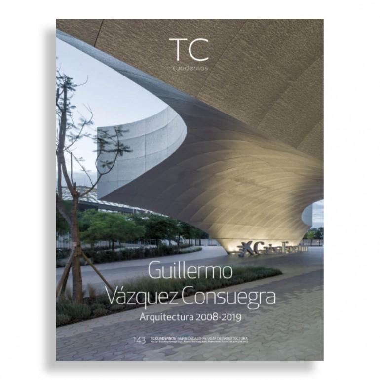 TC Cuadernos #143. Guillermo Vázquez Consuegra. Arquitectura 2008-2019
