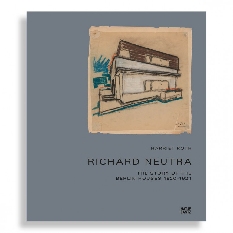 Richard Neutra. The Story of the Berlin Houses 1920-1924