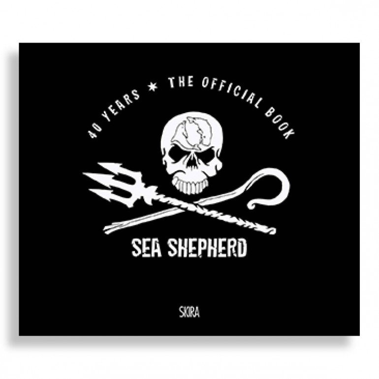 Sea Shepherd. 40 Years. The Official Book