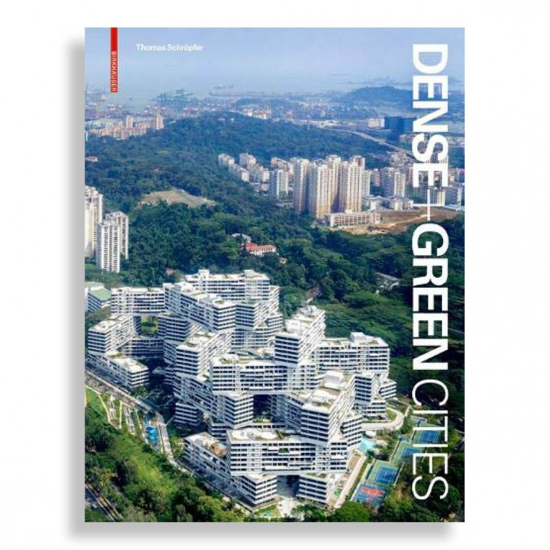 Dense + Green Cities. Architecture as Urban Ecosystem