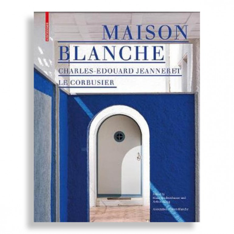 Maison Blanche. Charles-Edouard Jeanneret. Le Corbusier. History and Restoration of the Villa Jeanneret-Perret 1912–2005