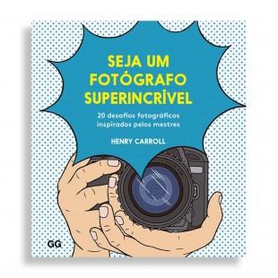 Seja um Fotógrafo Superincrível. 20 Desafios Fotográficos Inspirados pelos Mestres