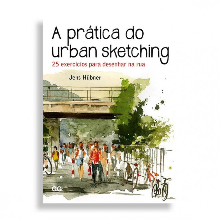 A Prática do Urban Sketching. 25 Exercícios para Desenhar na Rua