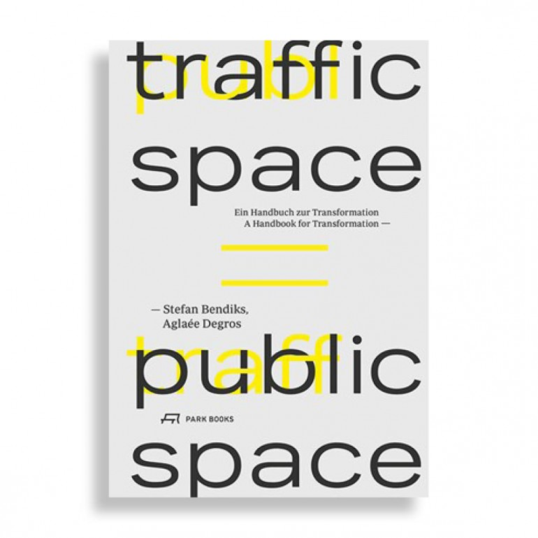 Traffic Space Is Public Space. A Handbook for Transformation