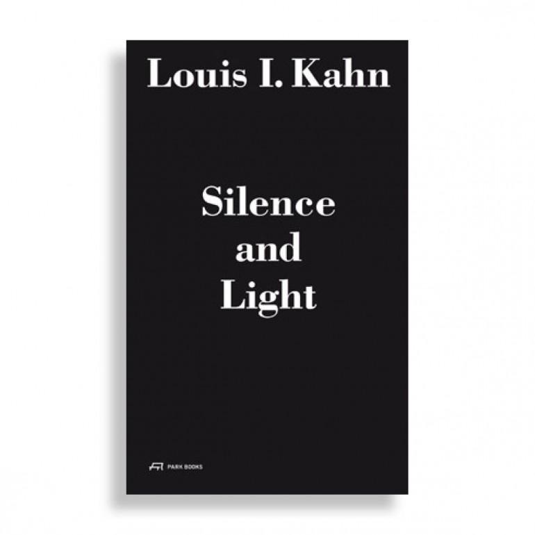 Louis I. Kahn. Silence and Light