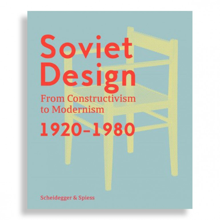 Soviet Design. From Constructivism to Modernism 1920-1980