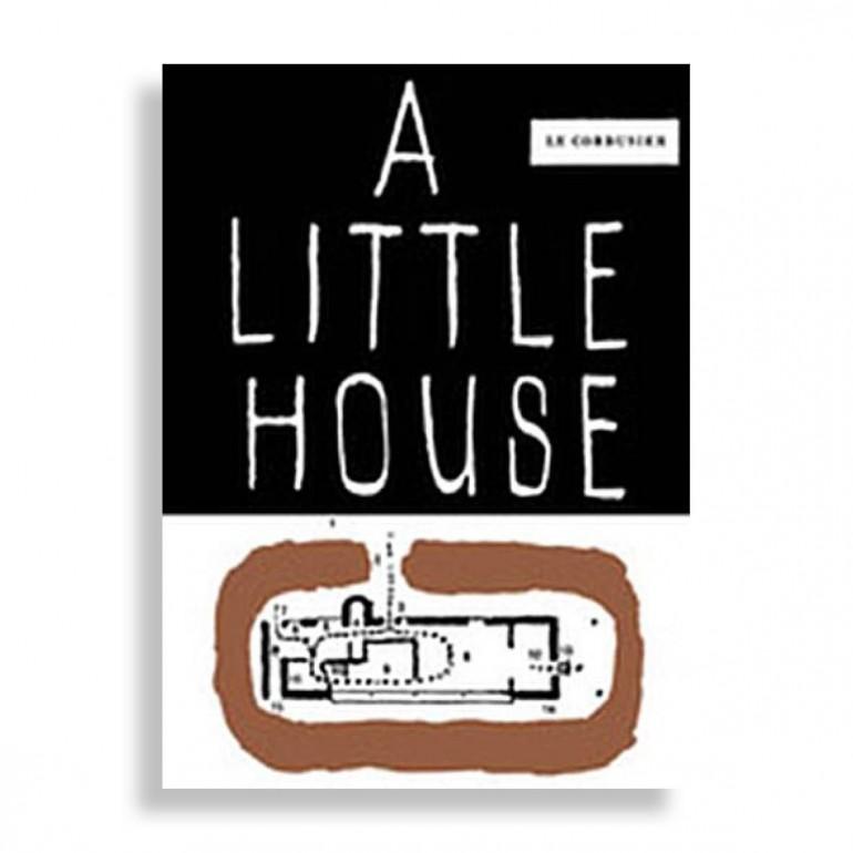 A Little House. Le Corbusier