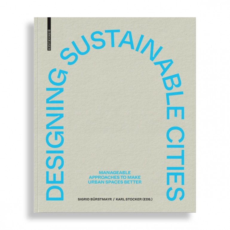 Designing Sustainable Cities. Manageable Approaches to Make Urban Spaces Better