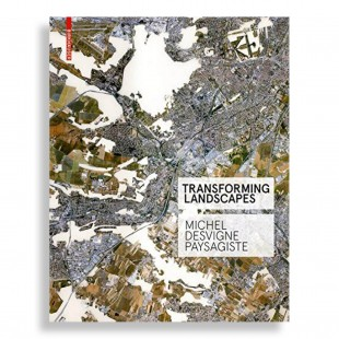 Transforming Landscapes. Michel Desvigne Paysagiste