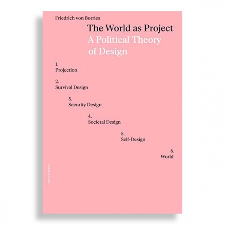 The World as Project. A Political Theory of Design