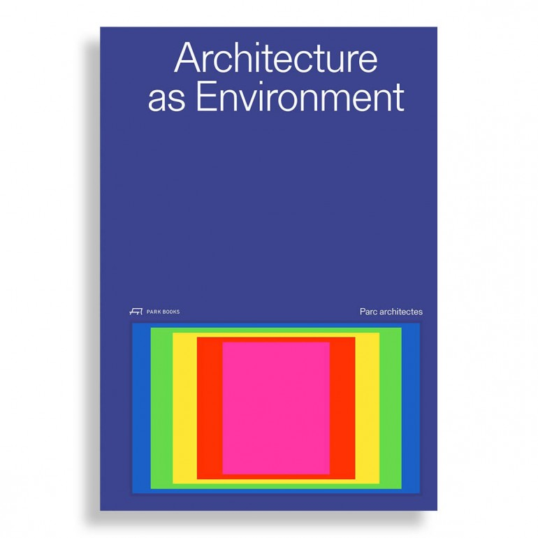 Architecture as Environment. Parc Architects