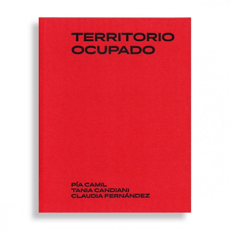 Territorio Ocupado. Pía Camil. Tania Candiani. Claudia Fernández