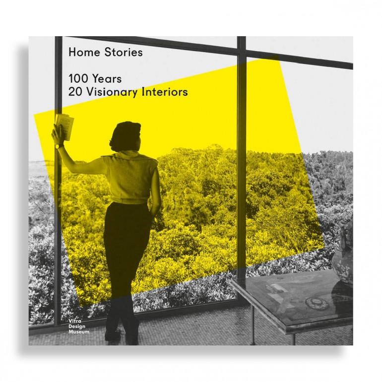 Home Stories. 100 Years, 20 Visionary Interiors