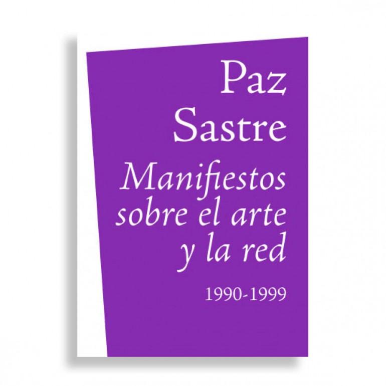 Paz Sastre. Manifiestos sobre el Arte y la Red. 1990-1999