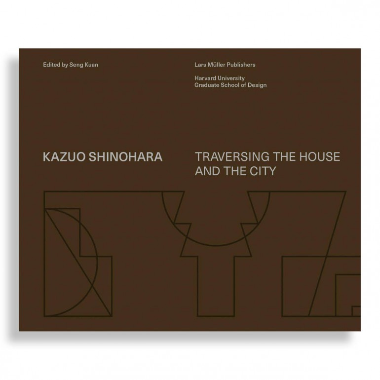 Kazuo Shinohara. Traversing the House and the City