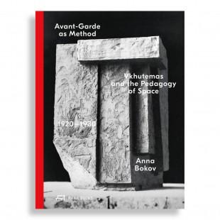 Avant-Garde as Method. Vkhutemas and the Pedagogy of Space, 1920–1930
