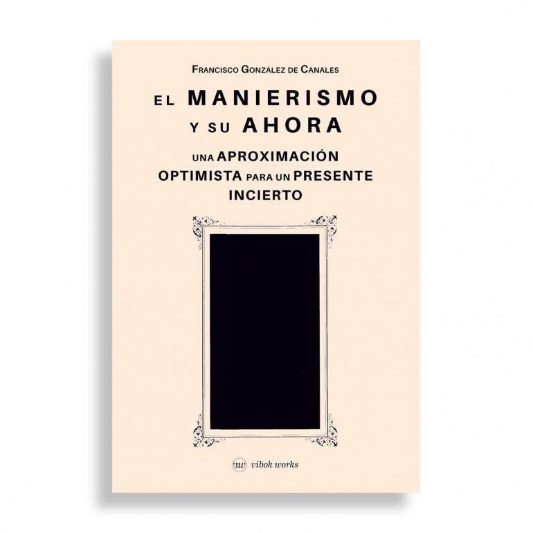 El Manierismo y su Ahora. Una Aproximación Optimista para un Presente Incierto
