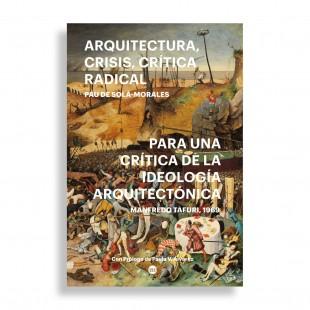 Para una Crítica de la Ideología Arquitectónica. Manfredo Tafuri, 1969. Arquitectura, Crisis, Crítica Radical. Pau de Solá-Morales
